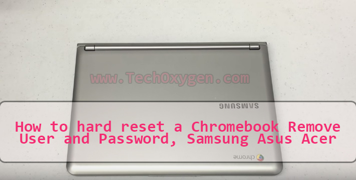 How to hard reset a Chromebook Remove User and Password, Samsung Asus Acer