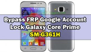 Bypass Google Account Samsung Galaxy Core Prime SM-G361H