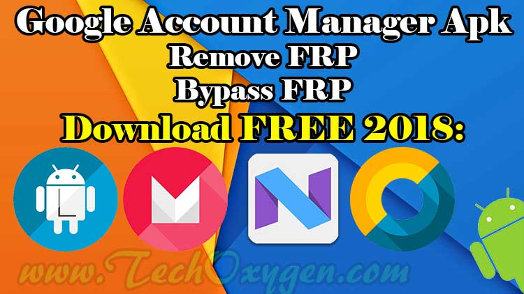 Google Account Manager APK Download 6.0, 5.1.1, 7.0, 7.1.1, 8 [2019]