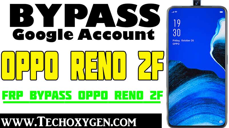 Bypass FRP OPPO RENO 2F Unlock Google Account Without PC [100% Works]